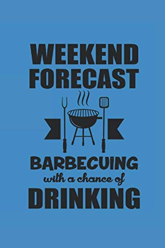 WEEKEND FORECAST BARBECUING WITH A CHANCE OF DRINKING: für Grillmeister Notizbuch Barbecue Notebook Grill BBQ Journal 6x9 kariert squared karo