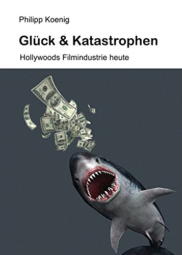 Glück & Katastrophen: Hollywoods Filmindustrie heute