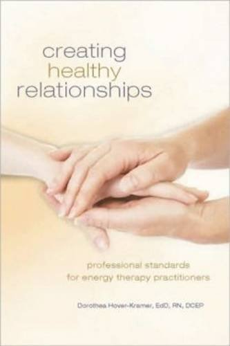 Creating Healing Relationships: Professional Standards for Energy Therapy Practitioners by Dorothea Hover-Kramer (2011-09-10)