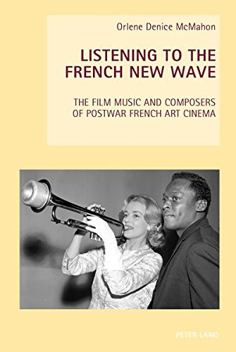 Listening to the French New Wave: The Film Music and Composers of Postwar French Art Cinema (New Studies in European Cinema, Band 16)