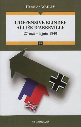 L'offensive blindée alliée d'Abbeville 27 mai - 4 juin 1940 par Henri de Wailly
