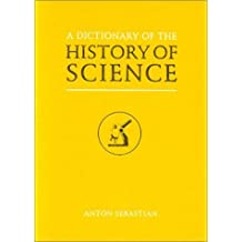 A Dictionary of the History of Science by Anton Sebastian (2001-01-15)