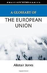 A Glossary of the European Union (Politics Glossaries)