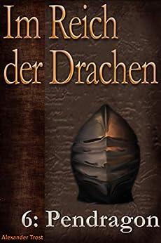 Im Reich der Drachen: Pendragon von [Trost, Alexander]