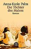 Die Töchter des Malers: Roman (Fischer Taschenbücher)