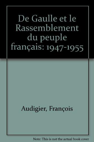 De Gaulle et le rassemblement du peuple français, 1947-1955 : [actes du colloque, Bordeaux, 12-14 novembre 1997]