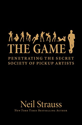 The Game: Penetrating the Secret Society of Pickup Artists (English Edition)