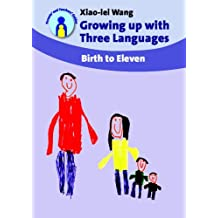 Growing up with Three Languages: Birth to Eleven