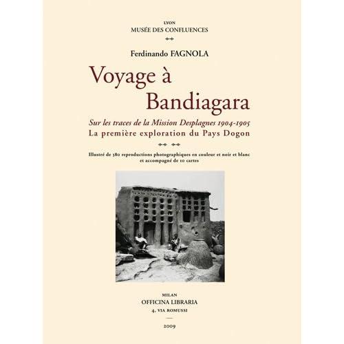 Voyage à Bandiagara : Sur les traces de la Mission Desplagnes 1904-1905 - La première exploration du Pays Dogon