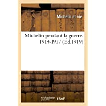 Michelin Pendant la Guerre. 1914-1917 (Sciences)