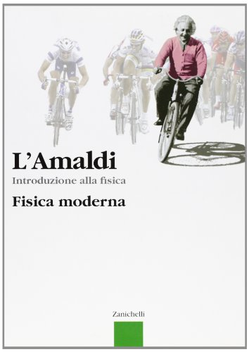 L'Amaldi. Introduzione alla fisica. Fisica moderna (satellite). Per le Scuole superiori