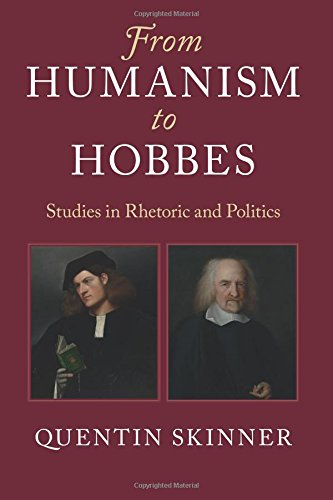 From Humanism to Hobbes: Studies in Rhetoric and Politics por Quentin Skinner