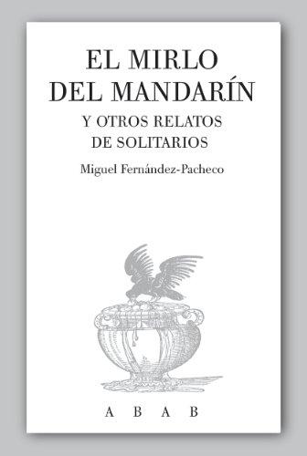 El mirlo del mandarín y otros relatos de solitarios por Miguel Fernández-Pacheco