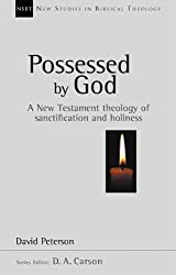 Possessed by God: New Testament Theology of Sanctification and Holiness (New Studies in Biblical Theology)