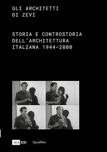 Gli architetti di Zevi. Storia e controstoria dell'architettura (1944-2000)