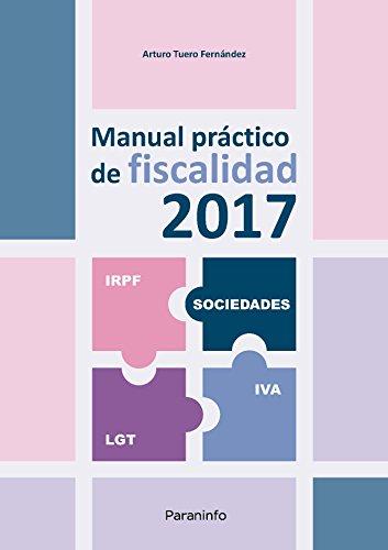 Manual práctico de fiscalidad 2017 por ARTURO TUERO FERNÁNDEZ