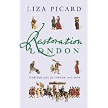 Restoration London: Everyday Life in the 1660s (Life of London Book 2)