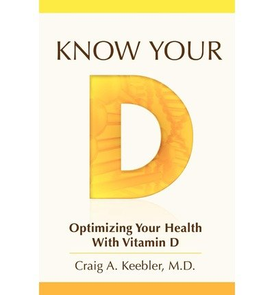 keebler-md-craig-a-know-your-d-optimizing-your-health-with-vitamin-d-know-your-d-optimizing-your-hea