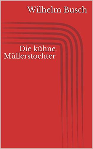 die-kuhne-mullerstochter-german-edition