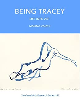 Being Tracey: Life into Art (Cv/Visual Arts Research Book 147) by [Vaizey, Marina]