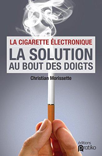 La cigarette électronique , la solution au bout des doigts: La solution au bout des doigts (Hors-collection)