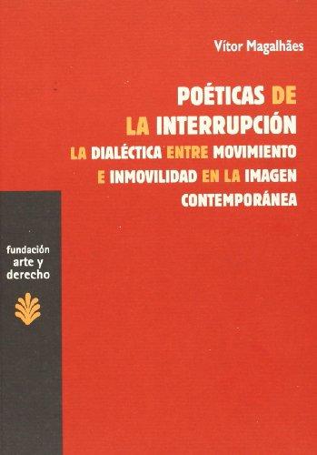 Poéticas de la interrupción: La Dialéctica entre Movimiento e Inmovilidad en la Imagen Contemporánea (Arte y Derecho) por Vítor Magalh綟s