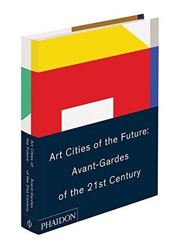 Art Cities of the Future: 21st-Century Avant-Gardes by Geeta Kapur (2013-09-23)