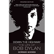 Down the Highway: The Life of Bob Dylan by Howard Sounes (2011-05-03)
