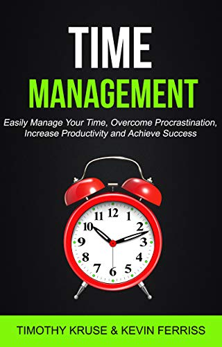 Time Management: Easily Manage Your Time, Overcome Procrastination, Increase Productivity and Achieve Success (English Edition)