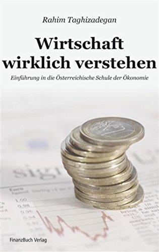 Wirtschaft wirklich verstehen: Einführung in die Österreichische Schule der Ökonomie