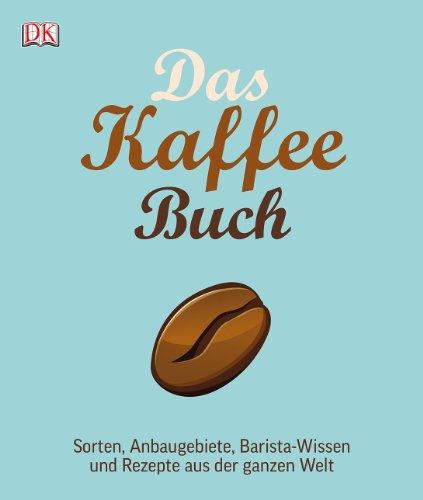 Preisvergleich Produktbild Das Kaffee-Buch: Sorten, Anbaugebiete, Barista-Wissen und Rezepte aus der ganzen Welt