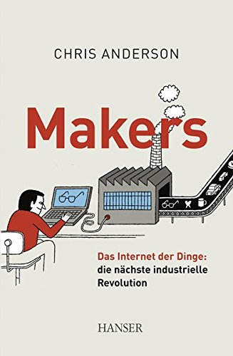 Makers: Das Internet der Dinge: die nächste industrielle Revolution