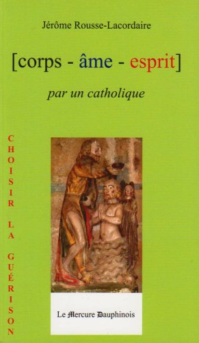 Corps-âme-esprit par un catholique par Jérôme Rousse-Lacordaire