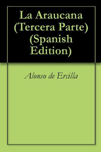 La Araucana (Tercera Parte) por Alonso de Ercilla