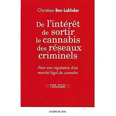 De l'Interet de Sortir le Cannabis des Reseaux Criminel: Pour une Regulation d'un Marche Legal...
