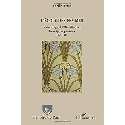 L'école des femmes: Victor-Hugo et Hélène Boucher - Deux lycées parisiens 1895-1945