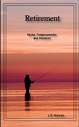 Retirement: Myths, Temperaments and Finances: A skinny book about potentially the best time in your life