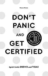 Don´t Panic and Get Certified: Quick Guide DSGVO und TISAX. Erfahrungen aus 50 Projekten mit 100% Erfolgsquote.