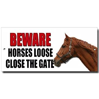 """BEWARE HORSES LOOSE PLEASE CLOSE THE GATE"" metal sign 6"