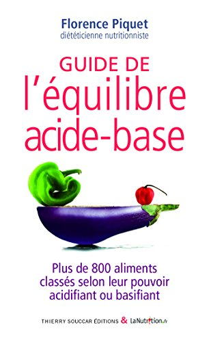 guide de lequilibre acide base plus de 800 aliments classes selon leur pouvoir acidifiant ou basifiant guides pratiques