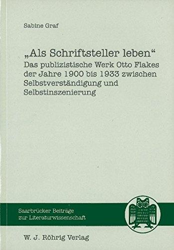 Als Schriftsteller leben: Das publizistische Werk Otto Flakes der Jahre 1900-1933 zwischen Selbstverständigung und Selbstinszenierung (Saarbrücker Beiträge zur Literaturwissenschaft)