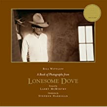 A Book of Photographs from Lonesome Dove: Anniversary Edition (Southwestern & Mexican Photography Series, The Wittliff Collections at Texas State University) by Bill Wittliff (2009-08-01)