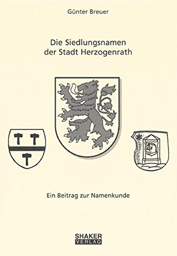 Die Siedlungsnamen der Stadt Herzogenrath - Ein Beitrag zur Namenkunde (Euregio)