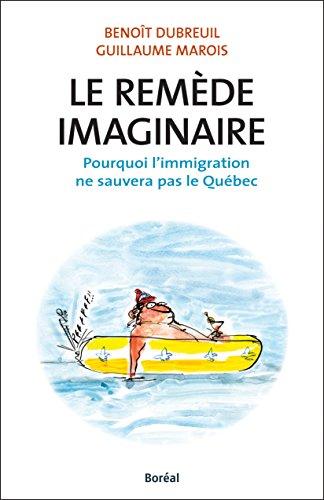 Le Remède imaginaire: Pourquoi l'immigration ne sauvera pas le Québec (BOREAL DIST.)