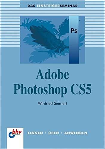 Adobe Photoshop CS5 (bhv Einsteigerseminar)