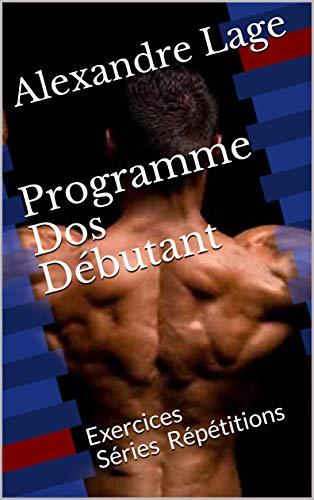 Programme Dos Débutant: Exercices Séries Répétitions (Programme Débutant t. 2)