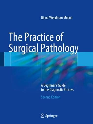 The Practice of Surgical Pathology: A Beginner's Guide to the Diagnostic Process por Diana Weedman Molavi
