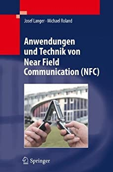 Anwendungen und Technik von Near Field Communication (NFC) (German Edition) eBook: Josef Langer, Michael Roland