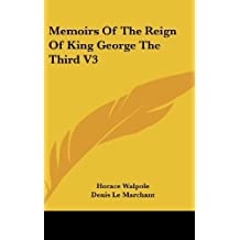 Memoirs Of The Reign Of King George The Third V3 by Horace Walpole (2007-07-25)