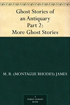 Ghost Stories of an Antiquary Part 2: More Ghost Stories by [James, M. R. (Montague Rhodes)]